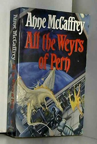 Cover of All The Weyrs Of Pern (Pern)