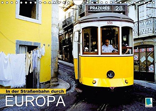 In der Straßenbahn durch Europa (Wandkalender 2017 DIN A4 quer): Renaissance der Straßenbahn (Monatskalender, 14 Seiten) (CALVENDO Mobilitaet)