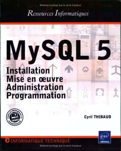 MySQL 5 : Installation, mise en oeuvre, administration et programmation de Cyril Thibaud (13 février 2006) Broché
