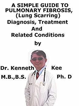 A  Simple  Guide  To  Pulmonary Fibrosis, (lung Scarring)  Diagnosis, Treatment  And  Related Conditions por Kenneth Kee epub