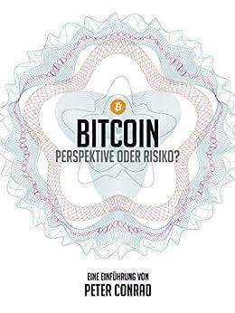 Bitcoin - Perspektive oder Risiko?: Eine Einführung von [Conrad, Peter]
