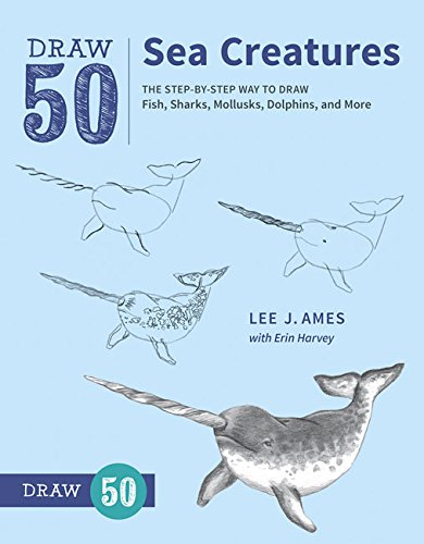 draw-50-sea-creatures-the-step-by-step-way-to-draw-fish-sharks-mollusks-dolphins-and-more