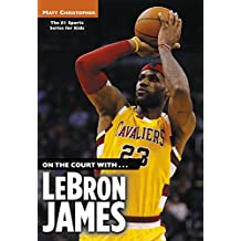 On the Court With... Lebron James (Matt Christopher Sports Bio Bookshelf)