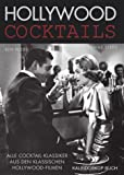 Hollywood Cocktails: Alle Cocktail-Klassiker aus den klassischen Hollywood-Filmen - Tobias Steed