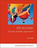 500 Activities for the Primary Classroom by Carol Read (1-May-2007) Perfect Paperback