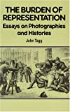 Burden of Representation: Essays on Photographies and Histories