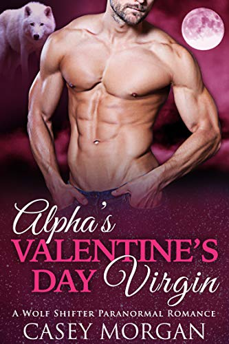 Alpha's Valentine's Day Virgin: A Wolf Shifter Paranormal Romance (Alpha's Virgin Book 4) (English Edition) (Valentine Monster High)