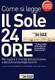 Come si legge Il Sole 24 Ore. Per capire il mondo dell'economia e della finanza dopo la crisi