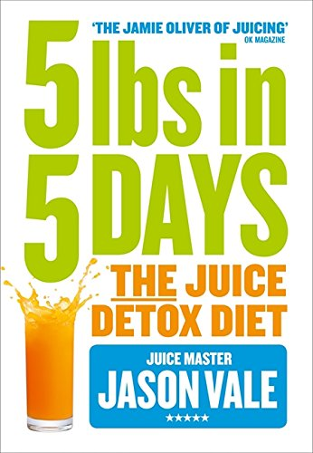 5LBs in 5 Days: The Juice Detox Diet por Jason Vale