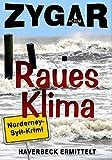 Raues Klima. Ein Norderney-Sylt-Krimi: Haverbeck ermittelt (9. Fall) von Achim Zygar