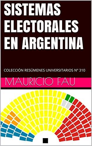 SISTEMAS ELECTORALES EN ARGENTINA: COLECCIÓN RESÚMENES UNIVERSITARIOS Nº 310