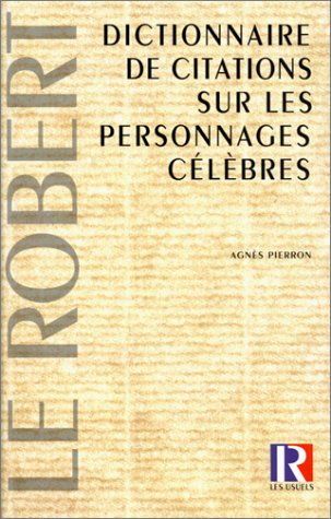 Dictionnaire de citations sur les personnages célèbres par Agnès Pierron