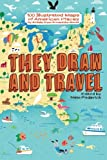 They Draw and Travel: 100 Illustrated Maps of American Places (TDAT Illustrated Maps from Around the World, Band 1)