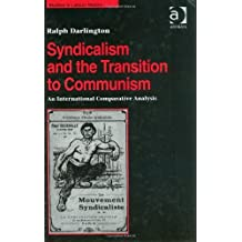 Syndicalism and the Transition to Communism: An International Comparative Analysis (Studies in Labour History) by Ralph Darlington (2008-04-23)