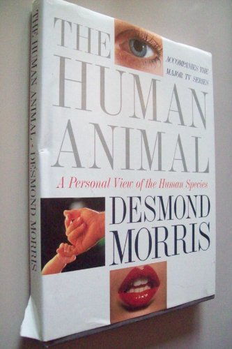 The Human Animal: A Personal View of the Human Species by Desmond Morris (1994-12-20)