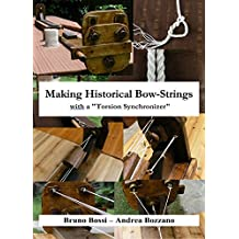 """Making an historical bow-string: with a """"Torsion Synchronizer"""" (Medieval Technical Manuals Book 2) (English Edition)"""