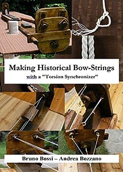 "Making an historical bow-string: with a ""Torsion Synchronizer"" (Medieval Technical Manuals Book 2) (English Edition) di [Bossi, Bruno, Bozzano, Andrea]"