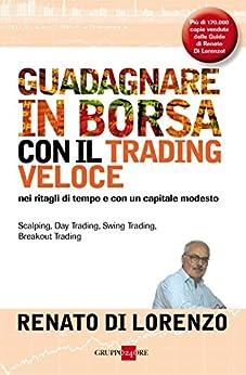 Come guadagnare in borsa con il trading veloce (Finanza e mercati) di [Lorenzo, Renato Di]