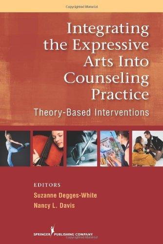 Integrating the Expressive Arts into Counseling Practice: Theory-Based Interventions by Degges-White PhD LMHC-IN LPC-NC NCC, Suzanne, Davis PhD (2010) Paperback