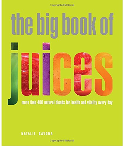The Big Book of Juices: More Than 400 Natural Blends for Health and Vitality Every Day par Natalie Savona