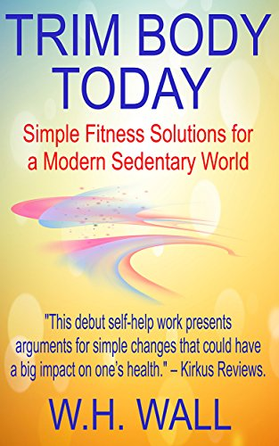 Trim Body Today: Simple Fitness Solutions for a Modern Sedentary World (English Edition) -