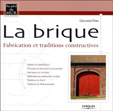 La brique : Fabrication et traditions constructives par Giovanni Peirs, Florence Daniel