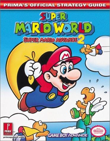 Super Mario World: Super Mario Advance 2: Prima's Official Strategy Guide: Super Mario Advance 2 - Official Strategy Guide (Mario Super World Advance)
