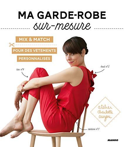 Ma garde-robe sur-mesure : Mix & match pour des vêtements personnalisés. Avec patrons à taille réelle
