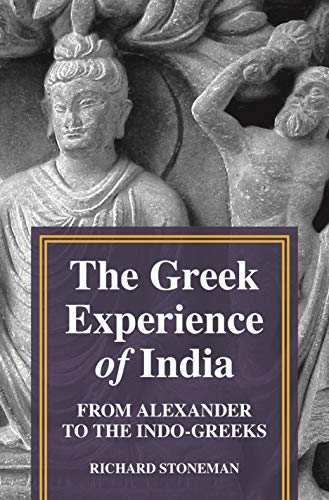 The Greek Experience of India – From Alexander to the Indo–Greeks