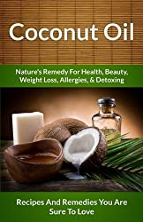Coconut Oil Recipes: Nature's Remedy For Health, Beauty, Weight Loss, Allergies & Detoxing by Scarlett Aphra (2013-08-08)