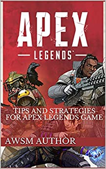 Tips and Strategies for Apex Legends game (English Edition) de [Author, AWSM]