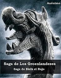 Saga de Los Groenlandeses: Saga de Eirik el Rojo par  Anónimo