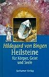 Hildegard von Bingen. Heilsteine. Für Körper, Geist und Seele -