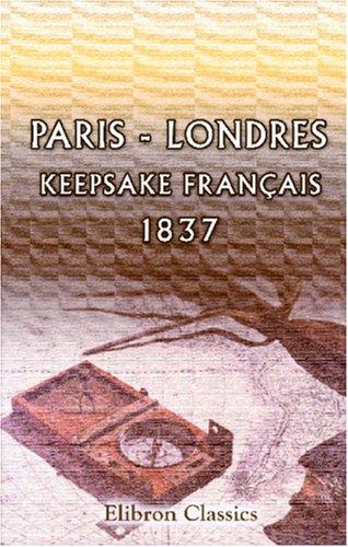Paris - Londres. Keepsake français, 1837: Nouvelles inédites, illustrées par 26 vignettes par Unknown Author