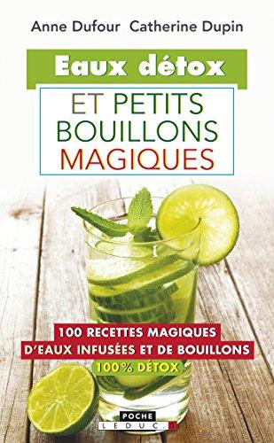 Eaux détox et petits bouillons magiques: 100 recettes magiques d'eaux infusées et de bouillons 100% détox par Anne Dufour
