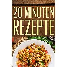 20 Minuten Rezepte: [Blitzrezepte, schnelle Küche, schnelle Rezepte, berufstätige Küche]