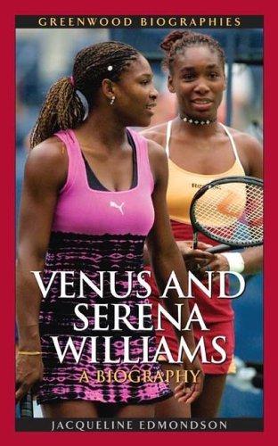 Venus and Serena Williams: A Biography (Greenwood Biographies)
