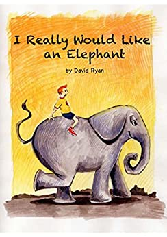 I Really Would Like an Elephant (English Edition) par [Ryan, David]