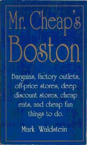 Mr. Cheap's Boston: Bargains, Factory Outlets, Off-Price Stores, Deep Discount Stores, Cheap Eats, and Cheap Fun Things to Do.