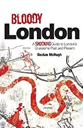 Bloody London: A Shocking Guide to London's Gruesome Past and Present