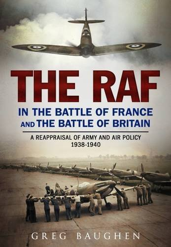 the-raf-in-the-battle-of-france-and-the-battle-of-britain-a-reappraisal-of-army-and-air-policy-1938-