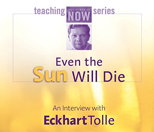 Even the Sun Will Die (Power of Now Teaching)