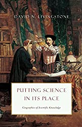 Putting Science in Its Place: Geographies of Scientific Knowledge (science.culture)