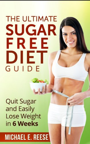 9f16a3f0b996b The Ultimate Sugar Free Diet Guide  Quit Sugar and Easily Lose Weight in 6  Weeks eBook  Michael E. Reese  Amazon.in  Kindle Store