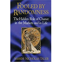 Fooled by Randomness: The Hidden Role of Chance in the Markets and in Life by Nassim Nicholas Taleb (2001-10-06)
