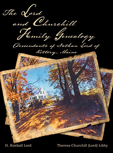 The Lord and Churchill Family Genealogy: Descendants of Nathan Lord of Kittery, Maine