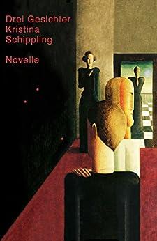 Drei Gesichter: Eine Novelle (German Edition) by [Schippling, Kristina]