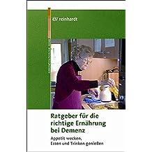 Ratgeber für die richtige Ernährung bei Demenz: Appetit wecken, Essen und Trinken genießen (Reinhardts Gerontologische Reihe)