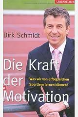 Die Kraft der Motivation: Was wir von erfolgreichen Sportlern lernen können! Gebundene Ausgabe