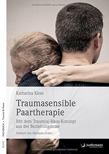 Traumasensible Paartherapie: Mit dem Traum(a)-Haus-Konzept aus der Beziehungskrise - Einheit Beenden